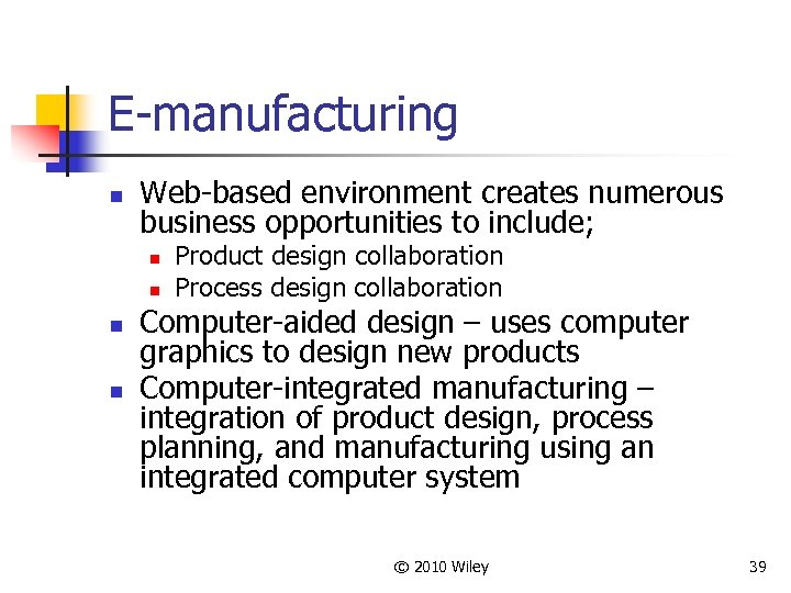 E-manufacturing n Web-based environment creates numerous business opportunities to include; n n Product design