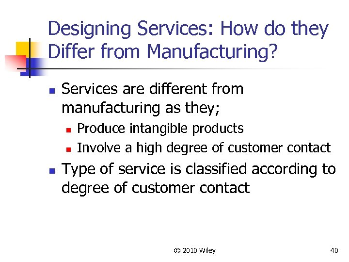 Designing Services: How do they Differ from Manufacturing? n Services are different from manufacturing