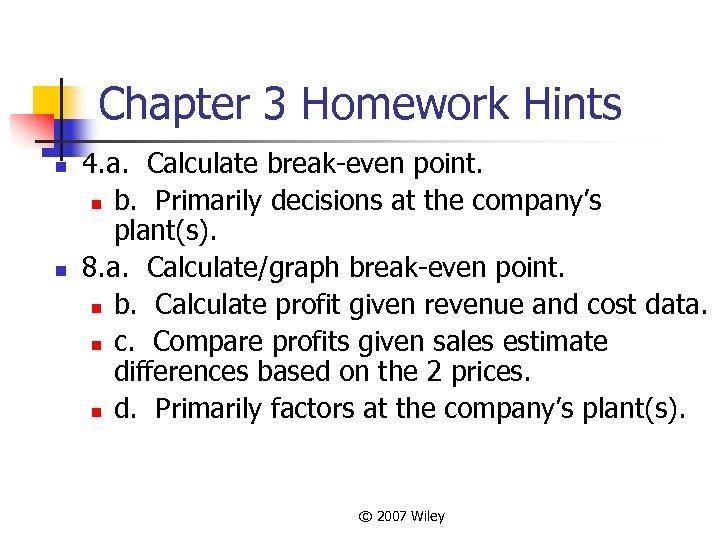 Chapter 3 Homework Hints n n 4. a. Calculate break-even point. n b. Primarily