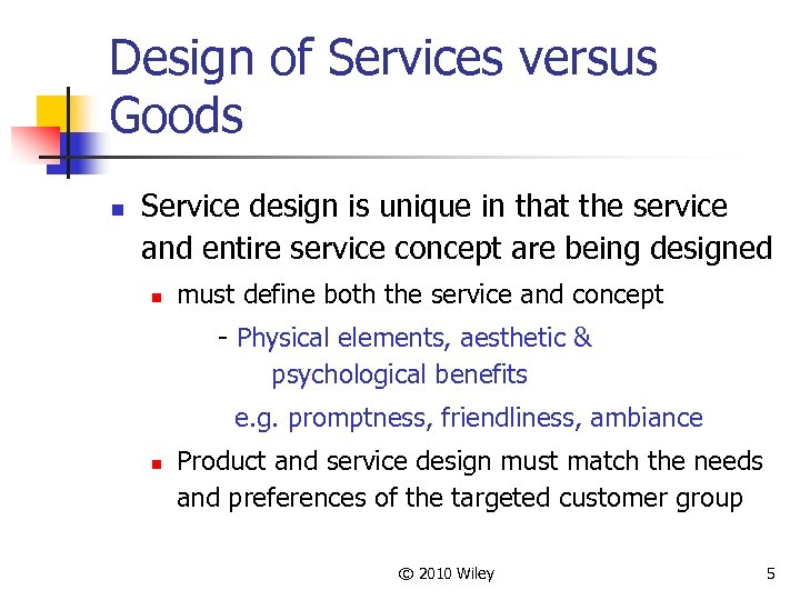 Design of Services versus Goods n Service design is unique in that the service