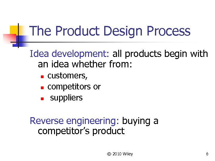 The Product Design Process Idea development: all products begin with an idea whether from: