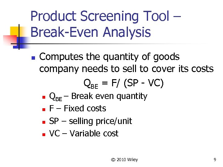 Product Screening Tool – Break-Even Analysis n Computes the quantity of goods company needs