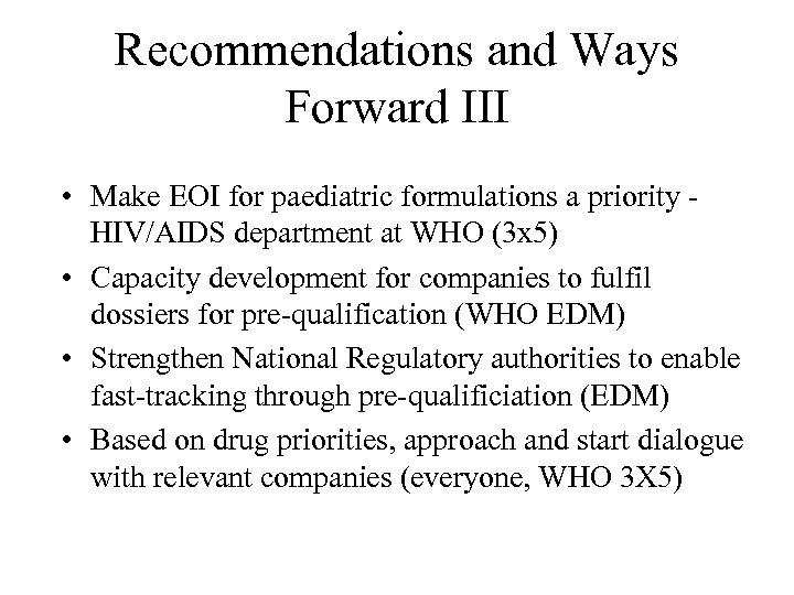 Recommendations and Ways Forward III • Make EOI for paediatric formulations a priority HIV/AIDS
