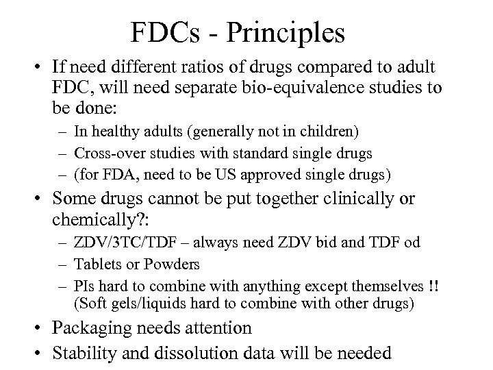 FDCs - Principles • If need different ratios of drugs compared to adult FDC,
