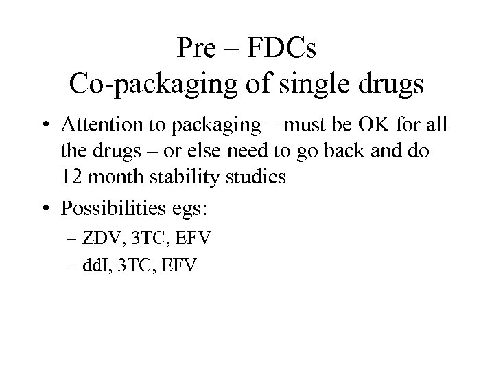 Pre – FDCs Co-packaging of single drugs • Attention to packaging – must be