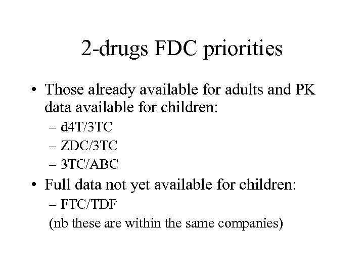 2 -drugs FDC priorities • Those already available for adults and PK data available