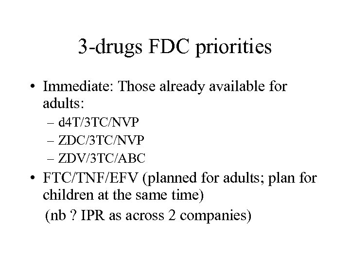 3 -drugs FDC priorities • Immediate: Those already available for adults: – d 4