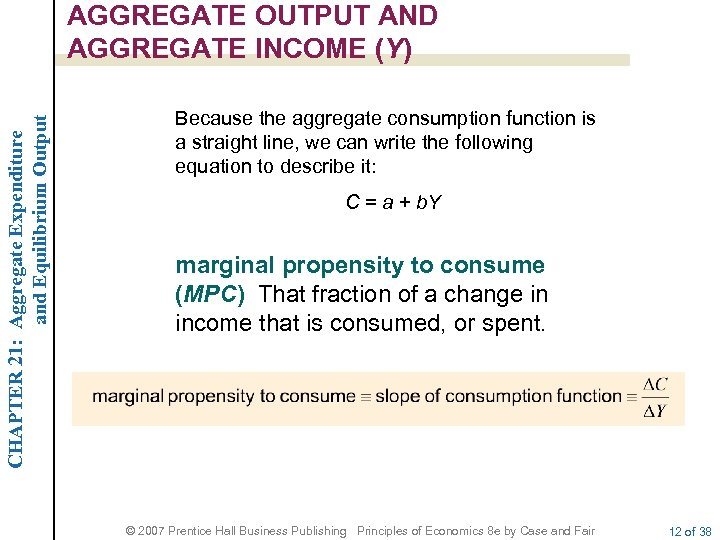 CHAPTER 21: Aggregate Expenditure and Equilibrium Output AGGREGATE OUTPUT AND AGGREGATE INCOME (Y) Because
