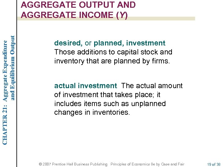 CHAPTER 21: Aggregate Expenditure and Equilibrium Output AGGREGATE OUTPUT AND AGGREGATE INCOME (Y) desired,