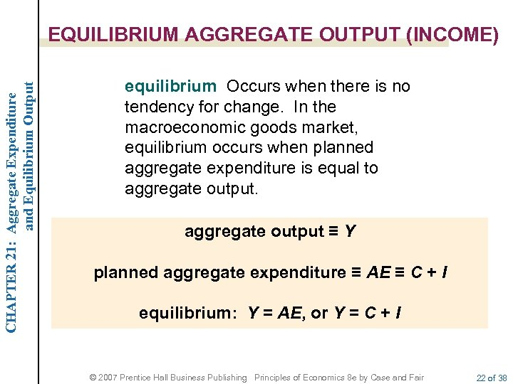 CHAPTER 21: Aggregate Expenditure and Equilibrium Output EQUILIBRIUM AGGREGATE OUTPUT (INCOME) equilibrium Occurs when