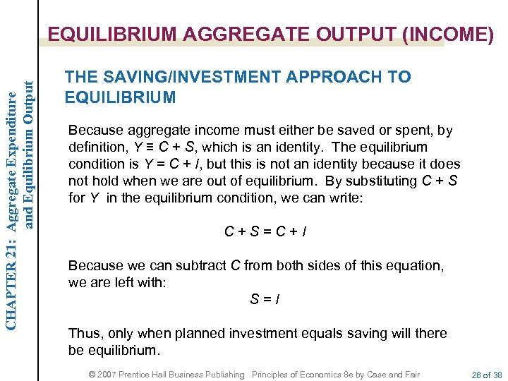 CHAPTER 21: Aggregate Expenditure and Equilibrium Output EQUILIBRIUM AGGREGATE OUTPUT (INCOME) THE SAVING/INVESTMENT APPROACH