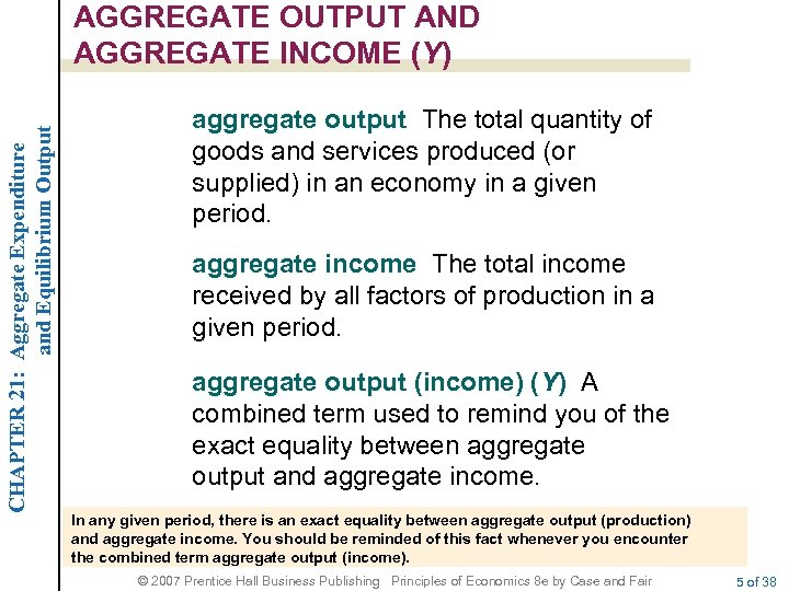 CHAPTER 21: Aggregate Expenditure and Equilibrium Output AGGREGATE OUTPUT AND AGGREGATE INCOME (Y) aggregate