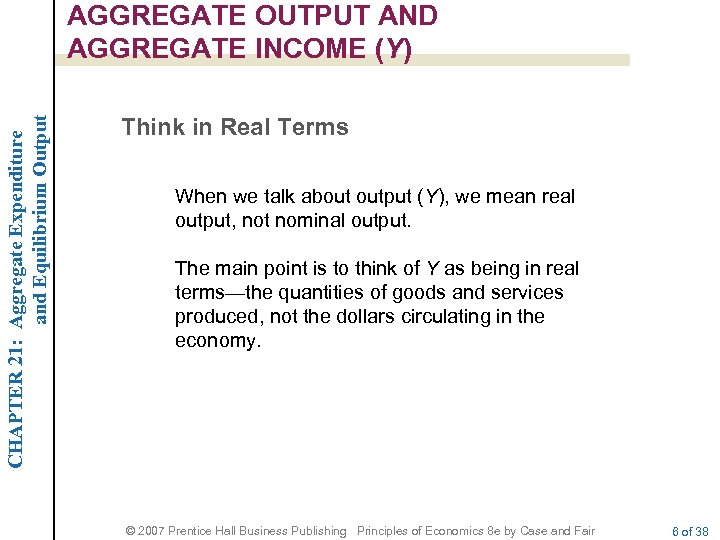CHAPTER 21: Aggregate Expenditure and Equilibrium Output AGGREGATE OUTPUT AND AGGREGATE INCOME (Y) Think
