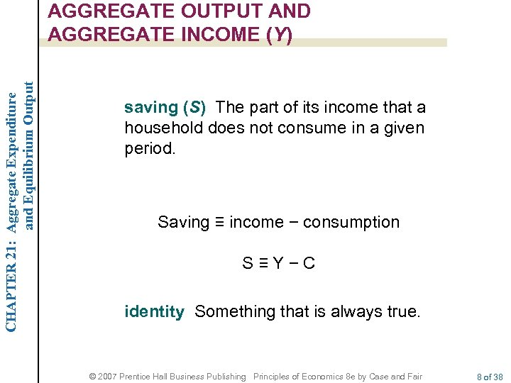 CHAPTER 21: Aggregate Expenditure and Equilibrium Output AGGREGATE OUTPUT AND AGGREGATE INCOME (Y) saving