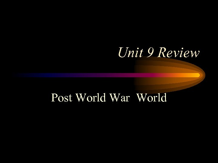 Unit 9 Review Post World War World