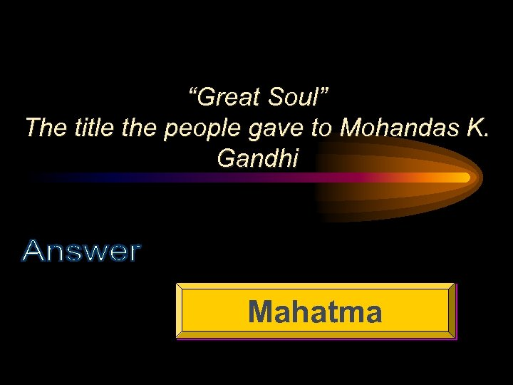 """Great Soul"" The title the people gave to Mohandas K. Gandhi Mahatma"