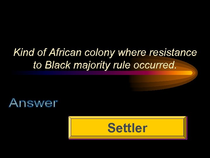 Kind of African colony where resistance to Black majority rule occurred. Settler