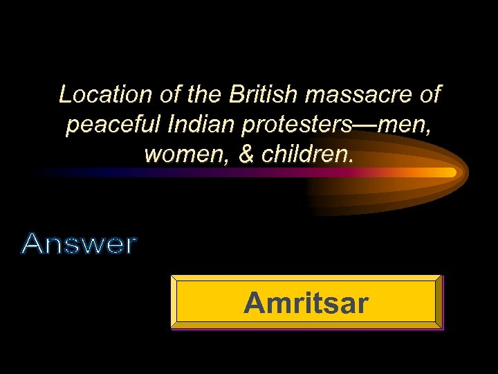 Location of the British massacre of peaceful Indian protesters—men, women, & children. Amritsar
