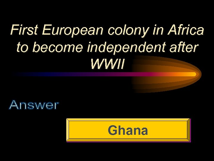 First European colony in Africa to become independent after WWII Ghana