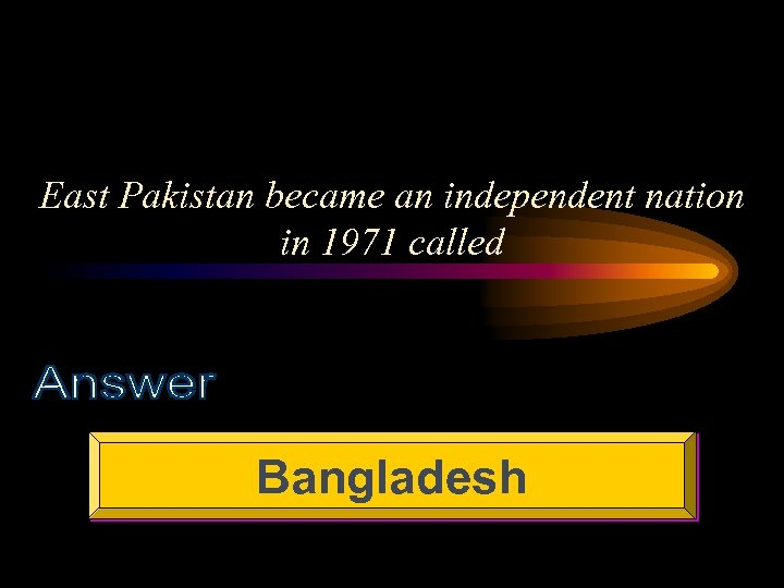 East Pakistan became an independent nation in 1971 called Bangladesh