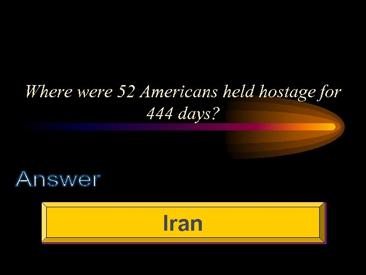 Where were 52 Americans held hostage for 444 days? Iran