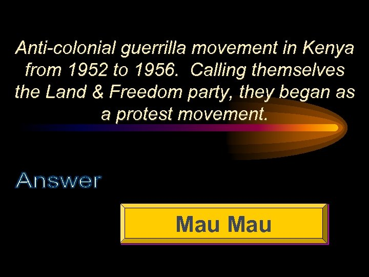 Anti-colonial guerrilla movement in Kenya from 1952 to 1956. Calling themselves the Land &