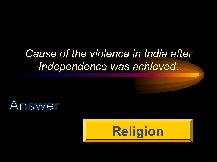 Cause of the violence in India after Independence was achieved. Religion