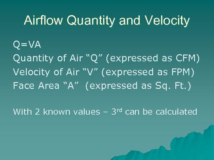 """Airflow Quantity and Velocity Q=VA Quantity of Air """"Q"""" (expressed as CFM) Velocity of"""