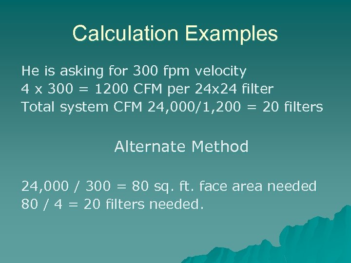 Calculation Examples He is asking for 300 fpm velocity 4 x 300 = 1200