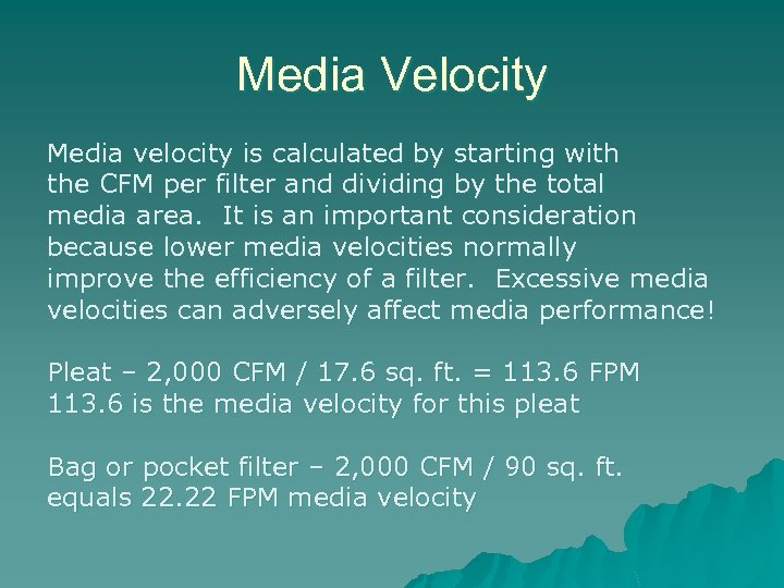 Media Velocity Media velocity is calculated by starting with the CFM per filter and