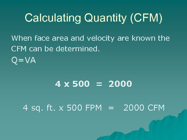 Calculating Quantity (CFM) When face area and velocity are known the CFM can be