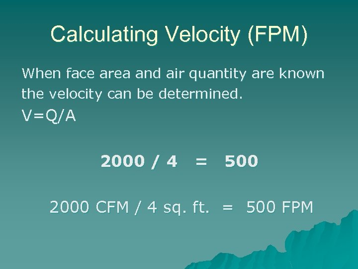 Calculating Velocity (FPM) When face area and air quantity are known the velocity can