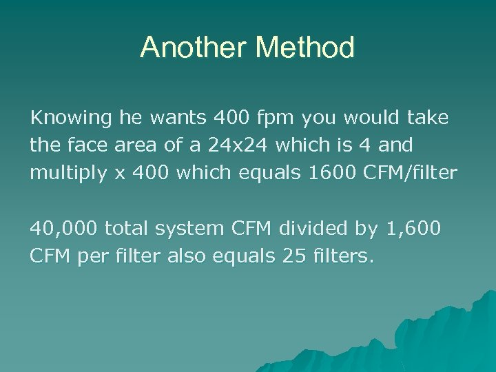 Another Method Knowing he wants 400 fpm you would take the face area of