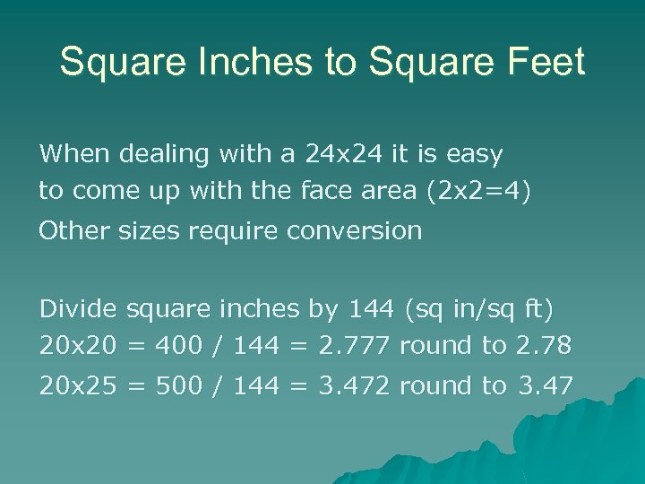 Square Inches to Square Feet When dealing with a 24 x 24 it is