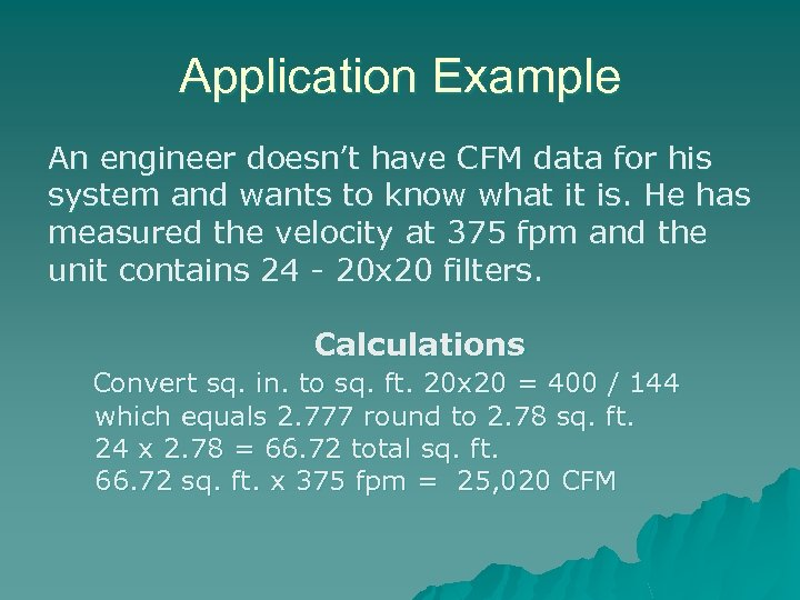 Application Example An engineer doesn't have CFM data for his system and wants to
