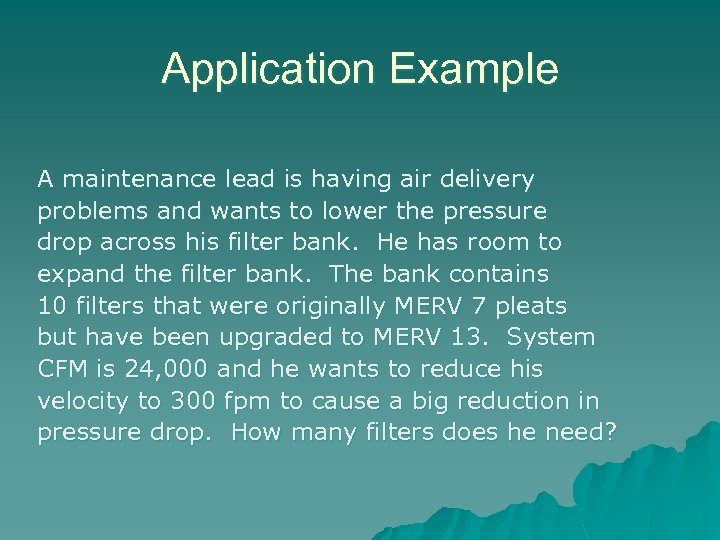 Application Example A maintenance lead is having air delivery problems and wants to lower