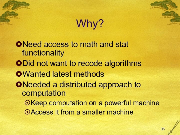 Why? £Need access to math and stat functionality £Did not want to recode algorithms