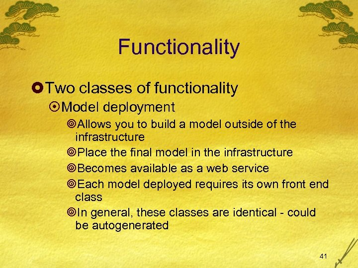 Functionality £Two classes of functionality ¤Model deployment ¥Allows you to build a model outside