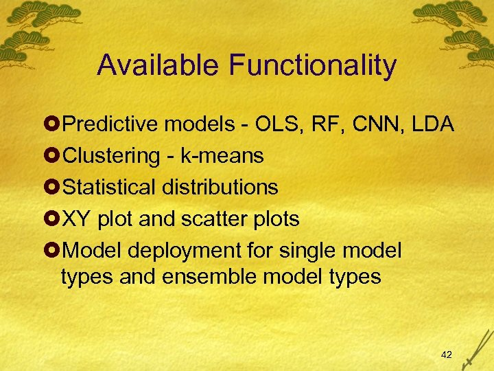 Available Functionality £Predictive models - OLS, RF, CNN, LDA £Clustering - k-means £Statistical distributions