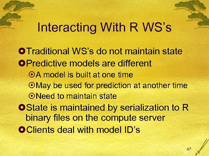 Interacting With R WS's £Traditional WS's do not maintain state £Predictive models are different