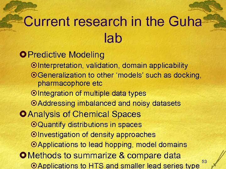Current research in the Guha lab £ Predictive Modeling ¤Interpretation, validation, domain applicability ¤Generalization
