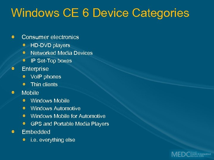Windows CE 6 Device Categories Consumer electronics HD-DVD players Networked Media Devices IP Set-Top