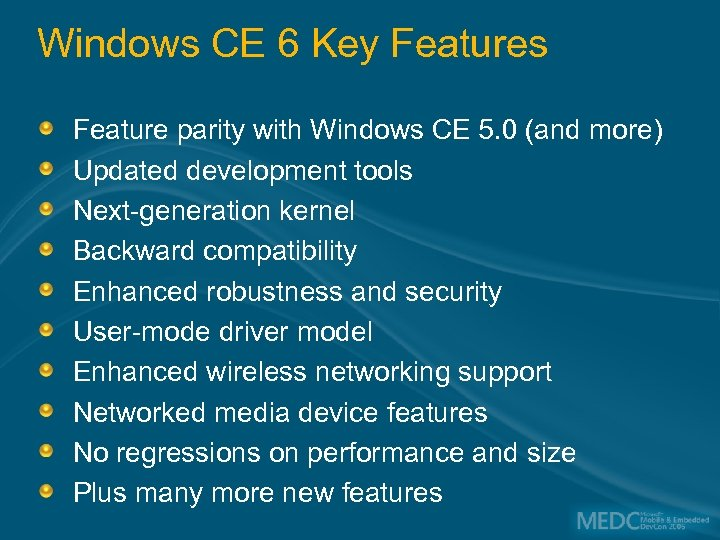 Windows CE 6 Key Features Feature parity with Windows CE 5. 0 (and more)