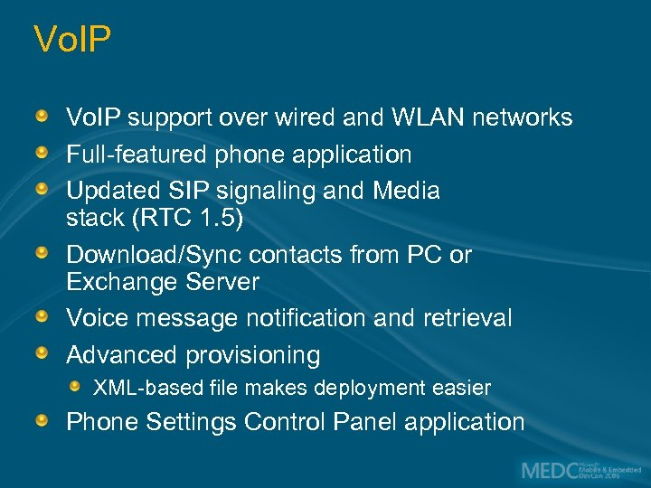 Vo. IP support over wired and WLAN networks Full-featured phone application Updated SIP signaling