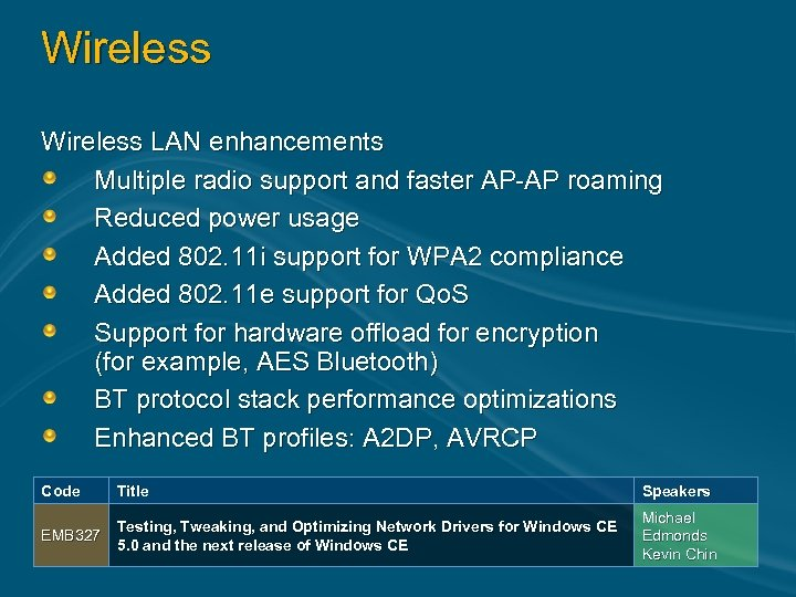 Wireless LAN enhancements Multiple radio support and faster AP-AP roaming Reduced power usage Added