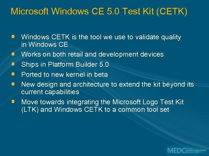 Microsoft Windows CE 5. 0 Test Kit (CETK) Windows CETK is the tool we