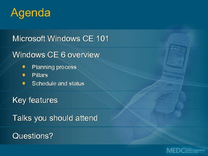 Agenda Microsoft Windows CE 101 Windows CE 6 overview Planning process Pillars Schedule and