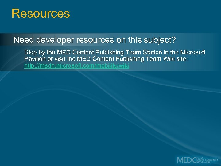 Resources Need developer resources on this subject? Stop by the MED Content Publishing Team