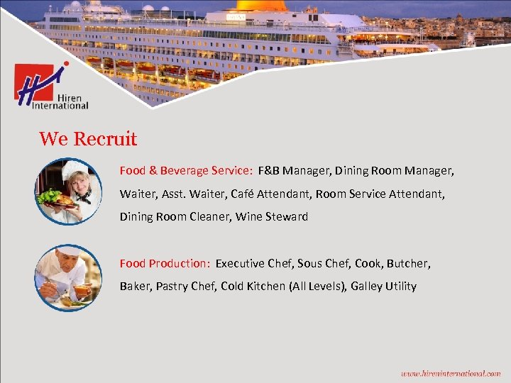 We Recruit Food & Beverage Service: F&B Manager, Dining Room Manager, Waiter, Asst. Waiter,