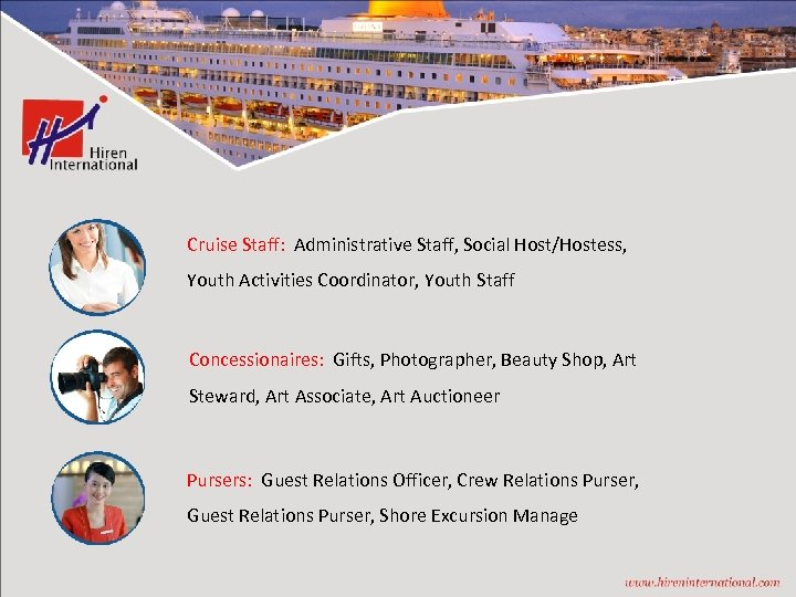 Cruise Staff: Administrative Staff, Social Host/Hostess, Youth Activities Coordinator, Youth Staff Concessionaires: Gifts, Photographer,